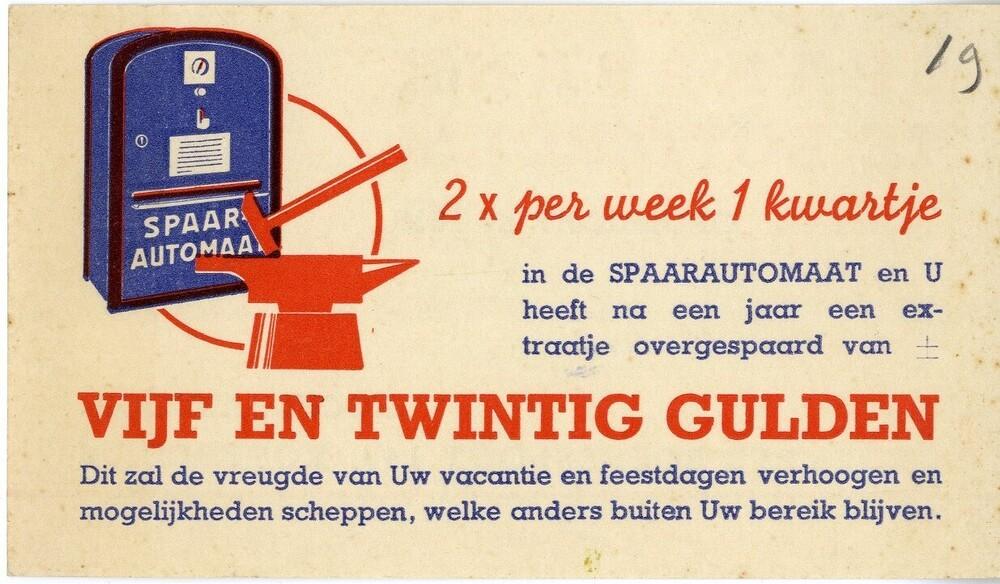 2 x per week een kwartje in de spaarautomaat en U heeft na een jaar een extraatje overgespaard van vijf en twintig gulden