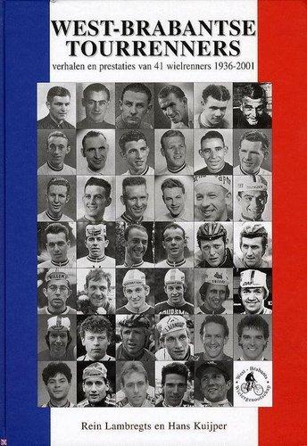West-Brabantse tourrenners : verhalen en prestaties van 41 wielrenners 1936-2001