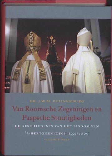 Van Roomsche zegeningen en Paapsche stoutigheden : de geschiedenis van het bisdom van 's Hertogenbosch 1559-2009