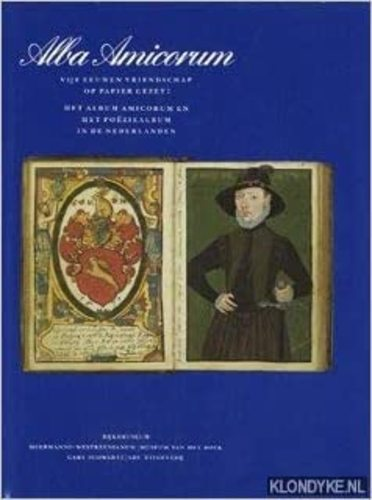 Alba amicorum : vijf eeuwen vriendschap op papier gezet : het album amicorum en het poëziealbum in de Nederlanden