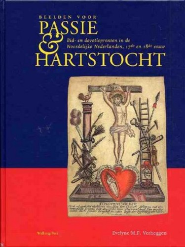 Beelden voor Passie & Hartstocht, Bid- en devotieprenten in de Noordelijke Nederlanden, 17e en 18e eeuw