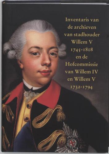 Inventaris van de archieven van stadhouder Willem V 1745-1808 en de Hofcommissie van Willem IV en Willem V 1732-1794