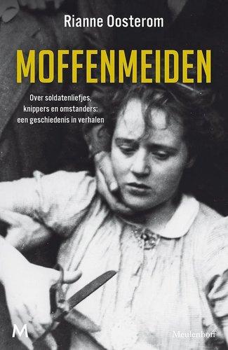 Moffenmeiden : Over soldatenliefjes, knippers en omstanders: een geschiedenis van verhalen