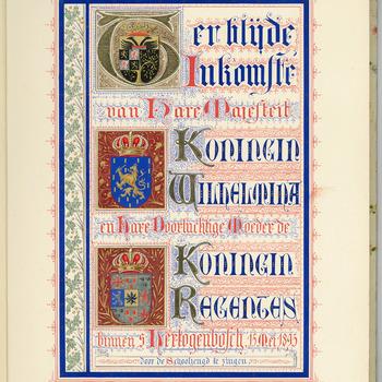 Ter blijde inkomste van Hare Majesteit Koningin Wilhelmina en hare doorluchtige moeder de Koningin Regentes binnen 's Hertogenbosch 15 mei 1895