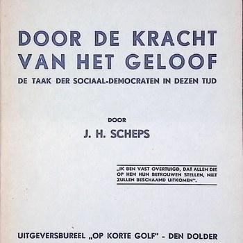 """J.H. Scheps, Door de kracht van het geloof. De taak der sociaal-democraten in dezen tijd, uitgeversbureel """"op korte golf"""" - den Dolder."""