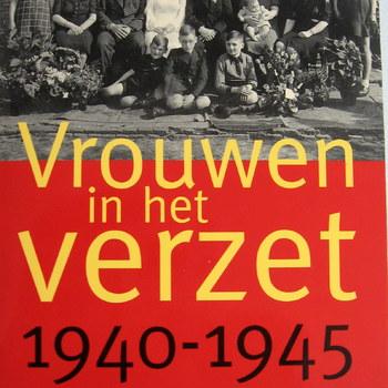 """Vrouwen in het Verzet : 1940-1945 : """"Tot iedere tegenwerking bereid"""""""