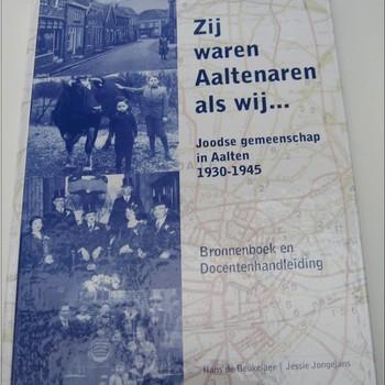 Zij waren Aaltenaren als wij... : Joodse gemeenschap in Aalten : 1930-1945 : Bronnenboek en Docentenhandleiding