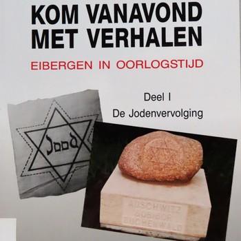 Kom vanavond met verhalen: Eibergen in oorlogstijd: Deel I: De Jodenvervolging