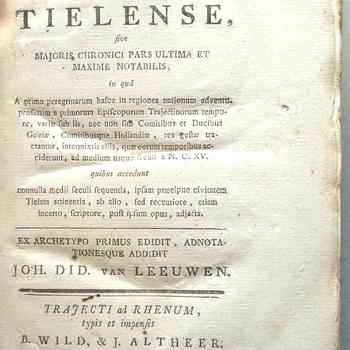 Auctoris Incerti Chronicon Tielense, sive Majoris Chronici Pars Ultima et Maxime Notabilis