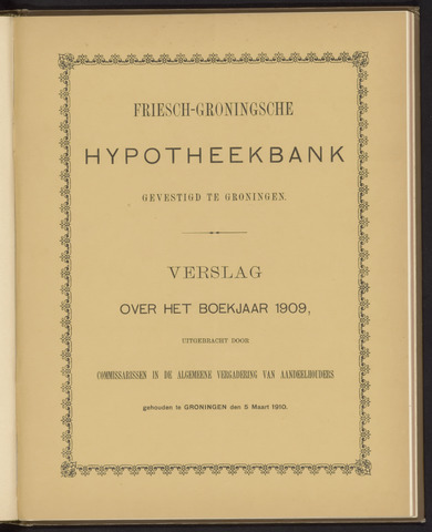 Jaarverslagen Friesch-Groningsche Hypotheekbank / FGH Bank 1909