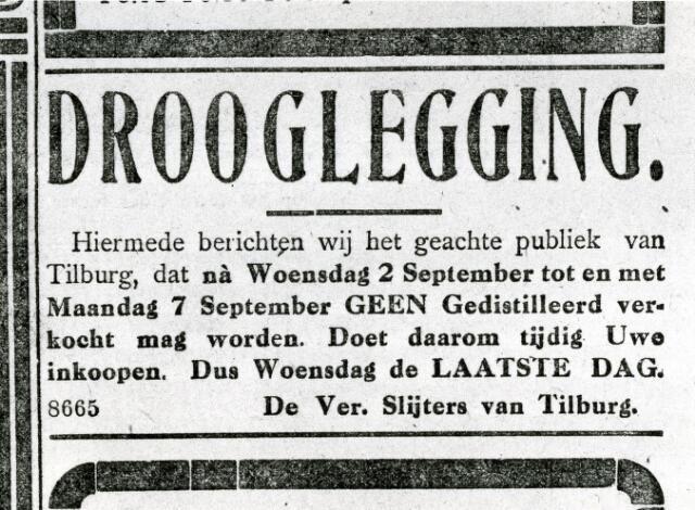065978 - Kermis. Advertentie uit de Nieuwe Tilburgsche Courant, 1 september 1925 Drooglegging Tilburgers waren enthousiaste kermisvierders, daarbij nuttigden ze vaak een geruime hoeveelheid aan alcoholische dranken. De Tilburger consumeerde in 1921 gemiddeld twee liter per jaar meer (7 liter) dan de Nederlander. Om drankmisbruik tegen te gaan, mocht er tussen de jaren 1920 en 1936 geen sterke drank worden geschonken.  In de weken voor dat de kermis begon, steeg de verkoop van sterke drank enorm.