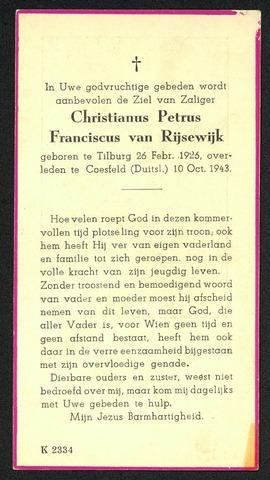 604480 - Bidprentje. Tweede Wereldoorlog. Oorlogsslachtoffers. Christianus Petrus F. van Rijsewijk; werd geboren op 26 februari 1926 in Tilburg en overleed op 10 oktober 1943 in Coesfeld. Van Rijsewijk werd via de 'Arbeitseinsatz' te werk gesteld in Duitsland. Door de intensieve bombardementen van de geallieerden, vooral sinds 1943 op ongekende schaal, werd het einde van de oorlog versneld. Maar daardoor was het lot van de dwangarbeidersd niet te benijden. Zij stierven tijdens de luchtaanvallen, door ziektes of onbekende oorzaken.  Ook Christianus van Rijsewijk overleed als gevolg van een geallieerd bombardement op Coesfeld, als regionaal verkeersknooppunt (voornamelijk spoorwegen) een belangrijke stad / regio. In april 1945 werd Coesfeld door geallieerde bombardementen, op de kerkgebouwen na,   vrijwel geheel verwoest.