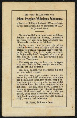 604496 - Bidprentje. Tweede Wereldoorlog. Oorlogsslachtoffers. Johan Josephus W. Schoutens, werd geboren op 8 maart 1924 in Tilburg en overleed op 24 januari 1945 in het concentratiekamp Gusen, Oostenrijk.  Weigeraars en contractbrekers (Arbeitseinsatz) die opgespoord werden, stuurden men naar het concentratiekamp Amersfoort, Ommen of Vught en vandaar naar andere concentratiekampen in Duitsland of een Arbeitserziehungslager. Schoutens werd op 17 december 1943 in Tilburg gearresteerd. Hij overleed in het concentratiekamp Gusen (opgericht op 25 mei 1938), een buitencommando van Mauthausen.