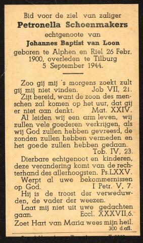 604478 - Bidprentje. Tweede Wereldoorlog. Oorlogsslachtoffers. Petronella van Loon-Schoenmakers; werd geboren op 26 februari 1900 in Alphen en Riel en overleed op 5 september 1944 in Tilburg.  Op de avond van maandag 4 september 1944 om 10 uur forceerden meerdere mensen de poorten van een verlaten Duitse textielfabriek in de Nieuwstraat en sloegen aan het plunderen. Ze werden verrast door enkele Duitse soldaten die het vuur openden. Daarbij werd een vrouw geraakt; zij stierf de volgende dag aan haar verwondingen.
