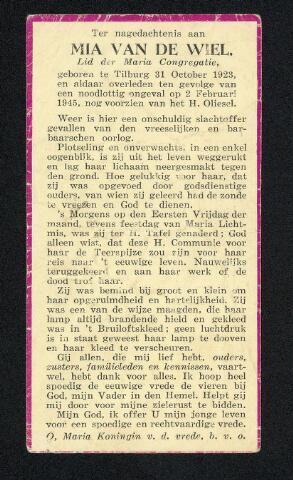 604509 - Bidprentje. Tweede Wereldoorlog. Oorlogsslachtoffers. Wilhelmina Huberdina M. van de Wiel; werd geboren op 31 oktober 1923 in Tilburg en overleed op 2 februari 1945 in Tilburg.  Mia van de Wiel was een van de 22 Tilburgers die overleed ten gevolge van de neergekomen V-1 op de keuken en de kapel van pension Mariëngaarde en achter het  woonhuis nummer 4 in de Burg. van Meursstraat. Het gebeurde precies op het moment dat er een H. Mis werd opgedragen