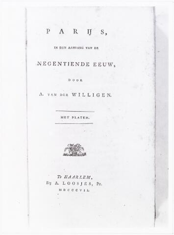 """008451 - Titelpagina van ht boek: """"Parijs, in den aanvang van de negentiende eeuw"""" door Adriaan van der WILLIGEN (Rotterdam 1766 - Haarlem 1841) uitgegeven te Haarlem bij A. Loosjes Pz. in 1807. Van der Willigen, patriot en publicist, woonde van 1792 tot 1801 in Tilburg, waar hij schepen en drossaard was. Zie fotonr. 8442."""