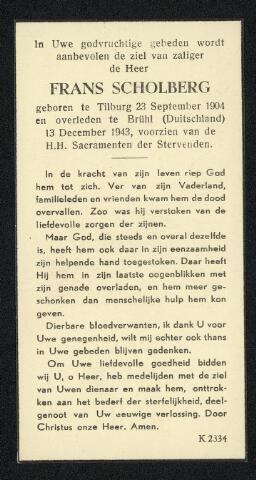 604482 - Bidprentje. Tweede Wereldoorlog. Oorlogsslachtoffers. Franciscus Johannes H. Scholberg; werd geboren op 23 september 1904 in Tilburg en overleed op 13 december 1943 in Brühl, Duitsland. In de laatste periode van de Arbeitseinsatz voor de bevrijding van de stad nam het aantal slachtoffers sprongsgewijze toe. De meeste te werkgestelden overleden óf aan een (onbekende) ziekte óf tijdens de luchtaanvallen van de geallieerden op Duitsland. De oorzaak van de dood van Frans Scholberg is onbekend.