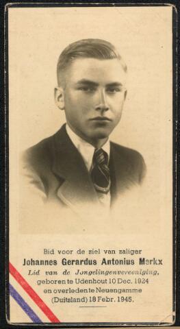 604424 - Bidprentje. Tweede Wereldoorlog. Oorlogsslachtoffers. Johannes Gerardus A. Merkx, werd geboren op10 december 1924 in Udenhout en overleed op 18 februari 1945 in het concentratiekamp  Neuengamme (bij Hamburg). Merkxs was ondergedoken in februari 1944 in verband met de Arbeitseinzatz. In april 1944 werd hij echter gearresteerd en overgebracht naar Amersfoort.  In augustus 1944 werd hij overgebracht naar Neuengamme, waar hij overleed.