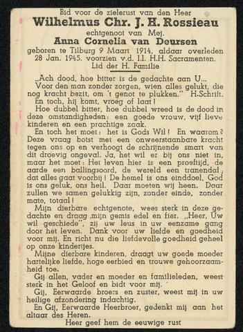 604497 - Bidprentje. Tweede Wereldoorlog. Oorlogsslachtoffers. Wilhelmus Christianus J.H. Rossieau; werd geboren op 9 maart 1914 in Tilburg en overleed op 28 januari 1945 in Tilburg.  Op maandag 22 januari 1945 was een lid van de Binnenlandse Strijdkrachten thuis. Hij had zijn geweer in de huiskamer gelegd, nadat hij de patronen uit het magazijn had verwijderd. In de loop van de middag kwam Rossieau bij hem op bezoek en een broer van de BS-'er wilde het geweer aan hem laten zien. Wat de BS-'er zich niet realiseerde was, dat er nog een kogel in de kamer van zijn geweer zat. Het geweer ging onbedoeld af en Rossieau werd in de buik getroffen. Hij werd direct naar het St. Elisabeth ziekenhuis overgebracht, maar overleed 6 dagen later.