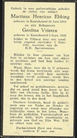 604374 - Bidprentje. Tweede Wereldoorlog. Oorlogsslachtoffers. Martinus Hendrikus Ebbing, Geboren op 19 juli 1866 te Loon op Zand en overleden op 4 februari 1945 in Tilburg. De stad werd getroffen op 1 en 2 februari 1945 door V - 1's.  Een V-1 viel neer in de Min. Talmastraat en Martinus Hendrikus Ebbing kwam daarbij om.