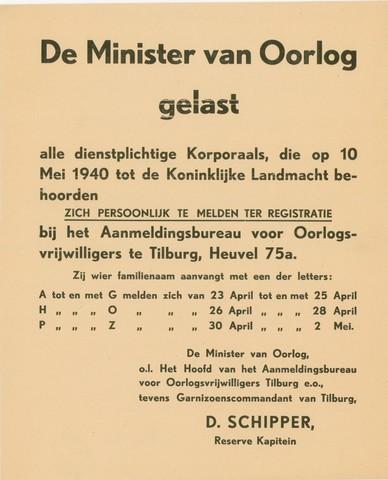 1726_004 - Affiche Tweede Wereldoorlog.  De minister van oorlog gelast alle dienstplichtige Korporaals die op 10 mei 1940 tot de Landmacht behoorden zich persoonlijk te melden voor registratie.   Ondertekend door het hoofd van het Aanmeldingsbureau voor Oorlogsvrijwilligers Tilburg e.o., en tevens Garnizoenscommandant van Tilburg, D.Schipper, Reserve Kapitein.  WOII. WO2.