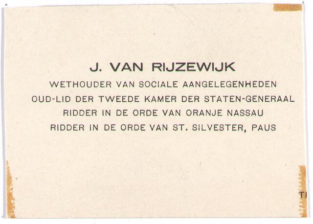 007836 - Visitekaartje van Jan van Rijzewijk, geboren Tilburg 18 juli 1880, overleden Tilburg 22 oktober 1939, trouwde met Maria Catharina Melis geboren Tilburg 9 november 1882, overleden Tilburg 24 november 1947  Wethouder Sociale Zaken Tilburg 1931-1935