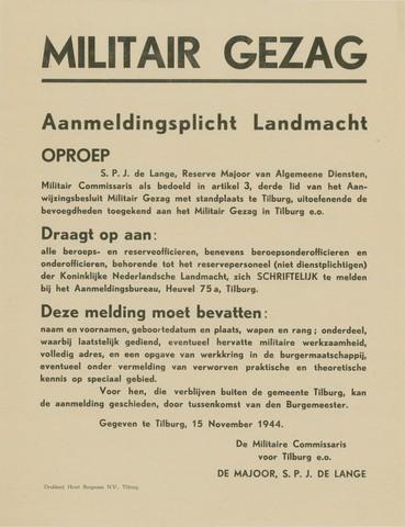 1726_002 - Affiche Tweede Wereldoorlog.   Bekendmaking van het Militair Gezag. Vanaf de bevrijding in 1944 tot het aantreden van het kabinet Schermerhorn-Drees in juni 1945, werd het overheidsgezag in Tilburg uitgeoefend door het Militair Gezag.  Een oproep voor de aanmeldingsplicht voor de Landmacht. Men dient zich schriftelijk te melden bij het Aanmeldingsbureau op de Heuvel 75a te Tilburg.  Gegeven door de Militaire Commissaris voor Tiliburg e.o. De Majoor, S.P.J. de Lange op 15 november 1944.  WOII. WO2.