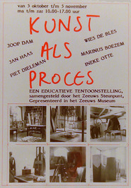 tentoonstelling Kunst als proces m.m.v. Joop Dam, Jan Haas, Piet Dieleman, Wies …