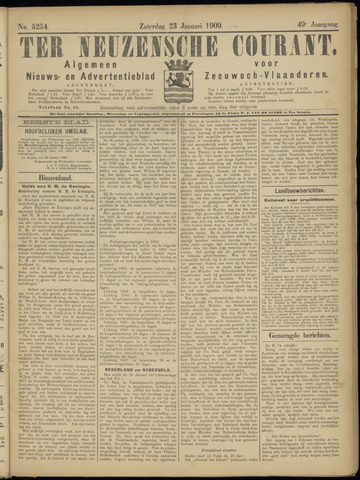 Ter Neuzensche Courant. Algemeen Nieuws- en Advertentieblad voor Zeeuwsch-Vlaanderen / Neuzensche Courant ... (idem) / (Algemeen) nieuws en advertentieblad voor Zeeuwsch-Vlaanderen 1909-01-23