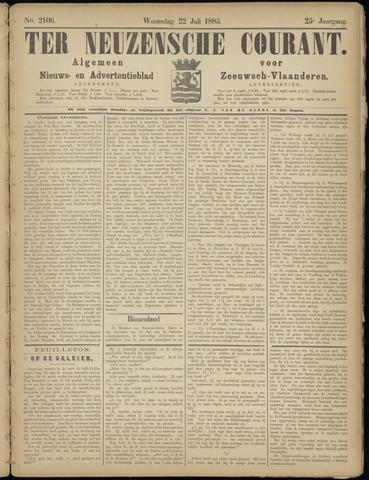 Ter Neuzensche Courant. Algemeen Nieuws- en Advertentieblad voor Zeeuwsch-Vlaanderen / Neuzensche Courant ... (idem) / (Algemeen) nieuws en advertentieblad voor Zeeuwsch-Vlaanderen 1885-07-22