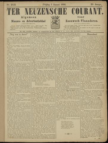Ter Neuzensche Courant. Algemeen Nieuws- en Advertentieblad voor Zeeuwsch-Vlaanderen / Neuzensche Courant ... (idem) / (Algemeen) nieuws en advertentieblad voor Zeeuwsch-Vlaanderen 1886-01-01