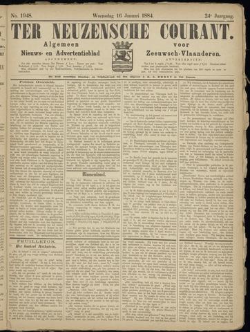 Ter Neuzensche Courant. Algemeen Nieuws- en Advertentieblad voor Zeeuwsch-Vlaanderen / Neuzensche Courant ... (idem) / (Algemeen) nieuws en advertentieblad voor Zeeuwsch-Vlaanderen 1884-01-16