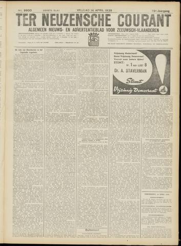 Ter Neuzensche Courant. Algemeen Nieuws- en Advertentieblad voor Zeeuwsch-Vlaanderen / Neuzensche Courant ... (idem) / (Algemeen) nieuws en advertentieblad voor Zeeuwsch-Vlaanderen 1939-04-14
