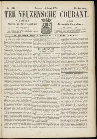 Ter Neuzensche Courant. Algemeen Nieuws- en Advertentieblad voor Zeeuwsch-Vlaanderen / Neuzensche Courant ... (idem) / (Algemeen) nieuws en advertentieblad voor Zeeuwsch-Vlaanderen 1878-03-16