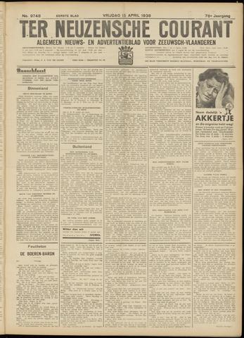 Ter Neuzensche Courant. Algemeen Nieuws- en Advertentieblad voor Zeeuwsch-Vlaanderen / Neuzensche Courant ... (idem) / (Algemeen) nieuws en advertentieblad voor Zeeuwsch-Vlaanderen 1938-04-15