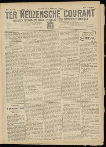 Ter Neuzensche Courant. Algemeen Nieuws- en Advertentieblad voor Zeeuwsch-Vlaanderen / Neuzensche Courant ... (idem) / (Algemeen) nieuws en advertentieblad voor Zeeuwsch-Vlaanderen 1940-01-15