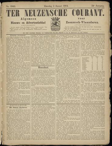 Ter Neuzensche Courant. Algemeen Nieuws- en Advertentieblad voor Zeeuwsch-Vlaanderen / Neuzensche Courant ... (idem) / (Algemeen) nieuws en advertentieblad voor Zeeuwsch-Vlaanderen 1884-01-05