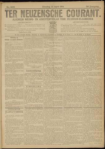 Ter Neuzensche Courant. Algemeen Nieuws- en Advertentieblad voor Zeeuwsch-Vlaanderen / Neuzensche Courant ... (idem) / (Algemeen) nieuws en advertentieblad voor Zeeuwsch-Vlaanderen 1914-04-21