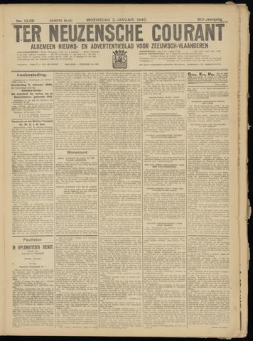 Ter Neuzensche Courant. Algemeen Nieuws- en Advertentieblad voor Zeeuwsch-Vlaanderen / Neuzensche Courant ... (idem) / (Algemeen) nieuws en advertentieblad voor Zeeuwsch-Vlaanderen 1940-01-03