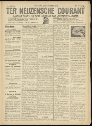 Ter Neuzensche Courant. Algemeen Nieuws- en Advertentieblad voor Zeeuwsch-Vlaanderen / Neuzensche Courant ... (idem) / (Algemeen) nieuws en advertentieblad voor Zeeuwsch-Vlaanderen 1940-12-23