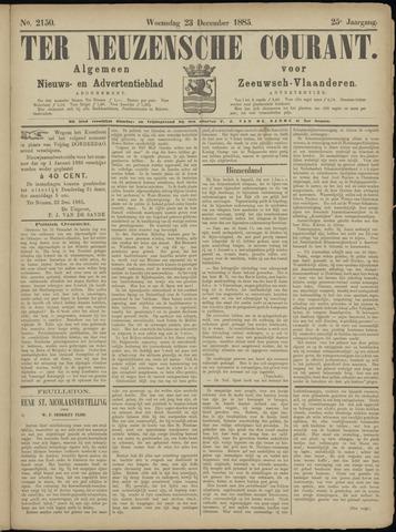 Ter Neuzensche Courant. Algemeen Nieuws- en Advertentieblad voor Zeeuwsch-Vlaanderen / Neuzensche Courant ... (idem) / (Algemeen) nieuws en advertentieblad voor Zeeuwsch-Vlaanderen 1885-12-23