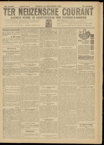 Ter Neuzensche Courant. Algemeen Nieuws- en Advertentieblad voor Zeeuwsch-Vlaanderen / Neuzensche Courant ... (idem) / (Algemeen) nieuws en advertentieblad voor Zeeuwsch-Vlaanderen 1939-12-29