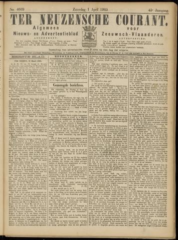 Ter Neuzensche Courant. Algemeen Nieuws- en Advertentieblad voor Zeeuwsch-Vlaanderen / Neuzensche Courant ... (idem) / (Algemeen) nieuws en advertentieblad voor Zeeuwsch-Vlaanderen 1905-04-01