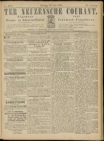 Ter Neuzensche Courant. Algemeen Nieuws- en Advertentieblad voor Zeeuwsch-Vlaanderen / Neuzensche Courant ... (idem) / (Algemeen) nieuws en advertentieblad voor Zeeuwsch-Vlaanderen 1905-04-22
