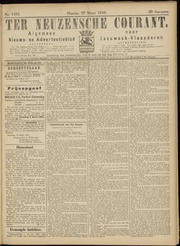 Ter Neuzensche Courant. Algemeen Nieuws- en Advertentieblad voor Zeeuwsch-Vlaanderen / Neuzensche Courant ... (idem) / (Algemeen) nieuws en advertentieblad voor Zeeuwsch-Vlaanderen 1910-03-22