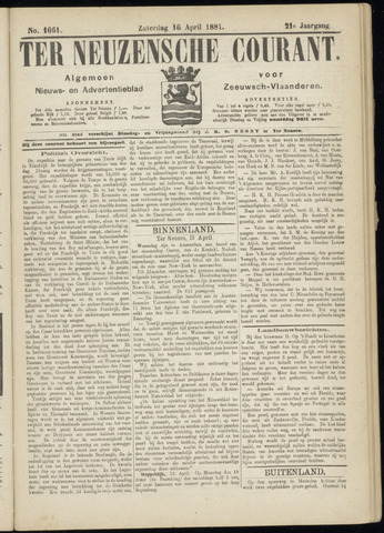 Ter Neuzensche Courant. Algemeen Nieuws- en Advertentieblad voor Zeeuwsch-Vlaanderen / Neuzensche Courant ... (idem) / (Algemeen) nieuws en advertentieblad voor Zeeuwsch-Vlaanderen 1881-04-16
