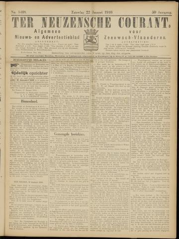 Ter Neuzensche Courant. Algemeen Nieuws- en Advertentieblad voor Zeeuwsch-Vlaanderen / Neuzensche Courant ... (idem) / (Algemeen) nieuws en advertentieblad voor Zeeuwsch-Vlaanderen 1910-01-22