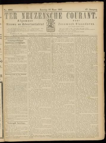 Ter Neuzensche Courant. Algemeen Nieuws- en Advertentieblad voor Zeeuwsch-Vlaanderen / Neuzensche Courant ... (idem) / (Algemeen) nieuws en advertentieblad voor Zeeuwsch-Vlaanderen 1907-03-16