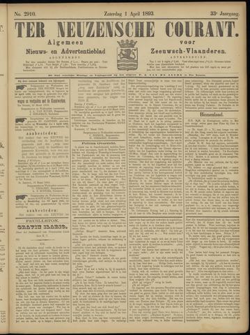 Ter Neuzensche Courant. Algemeen Nieuws- en Advertentieblad voor Zeeuwsch-Vlaanderen / Neuzensche Courant ... (idem) / (Algemeen) nieuws en advertentieblad voor Zeeuwsch-Vlaanderen 1893-04-01