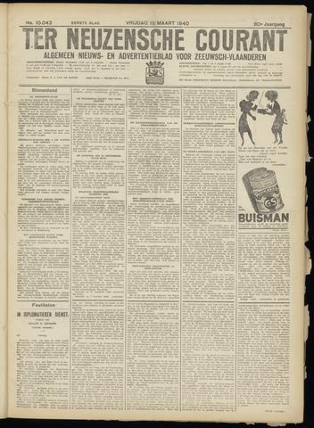 Ter Neuzensche Courant. Algemeen Nieuws- en Advertentieblad voor Zeeuwsch-Vlaanderen / Neuzensche Courant ... (idem) / (Algemeen) nieuws en advertentieblad voor Zeeuwsch-Vlaanderen 1940-03-15